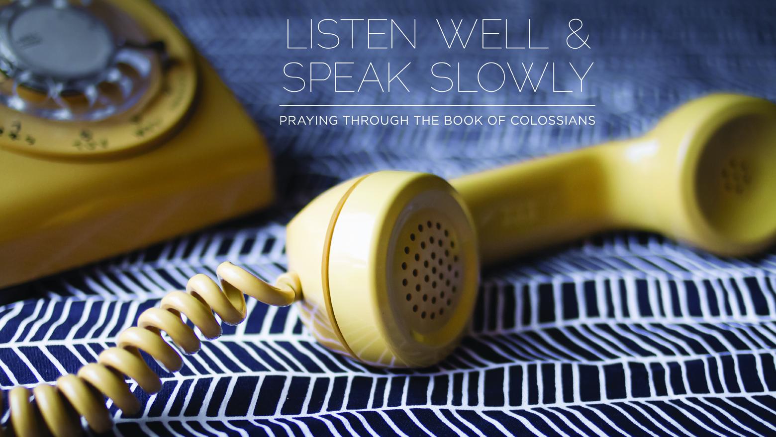 Listen Well and Speak Slowly