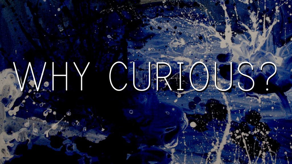 Why Curious