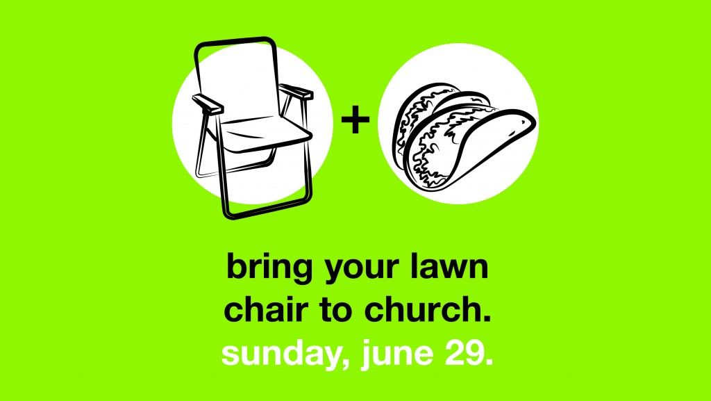 Bring Your Lawn Chair To Church: June 29