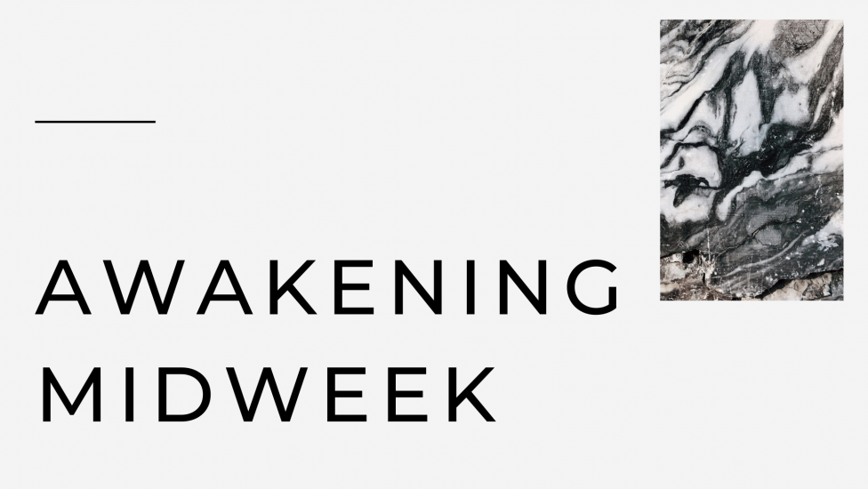 Awakening Midweek